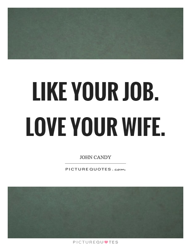 Like your job. Love your wife | Picture Quotes