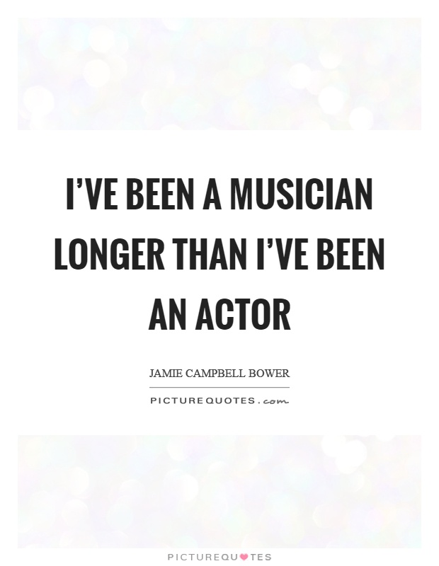 I've been a musician longer than I've been an actor Picture Quote #1