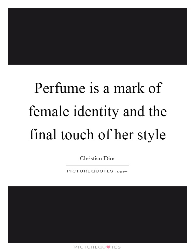 Perfume is a mark of female identity and the final touch of her style Picture Quote #1