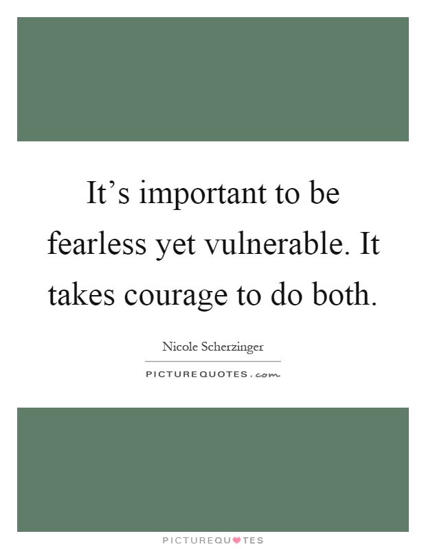 It's important to be fearless yet vulnerable. It takes courage to do both Picture Quote #1