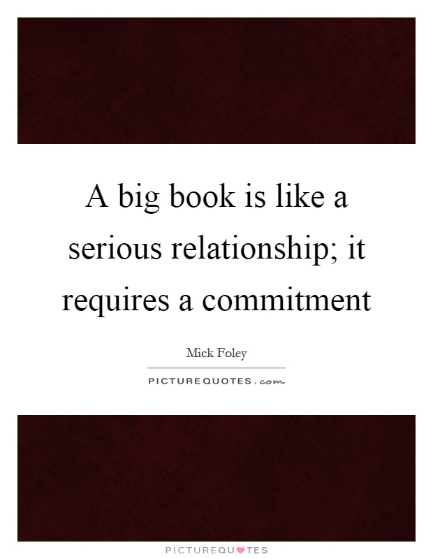 A big book is like a serious relationship; it requires a commitment Picture Quote #1