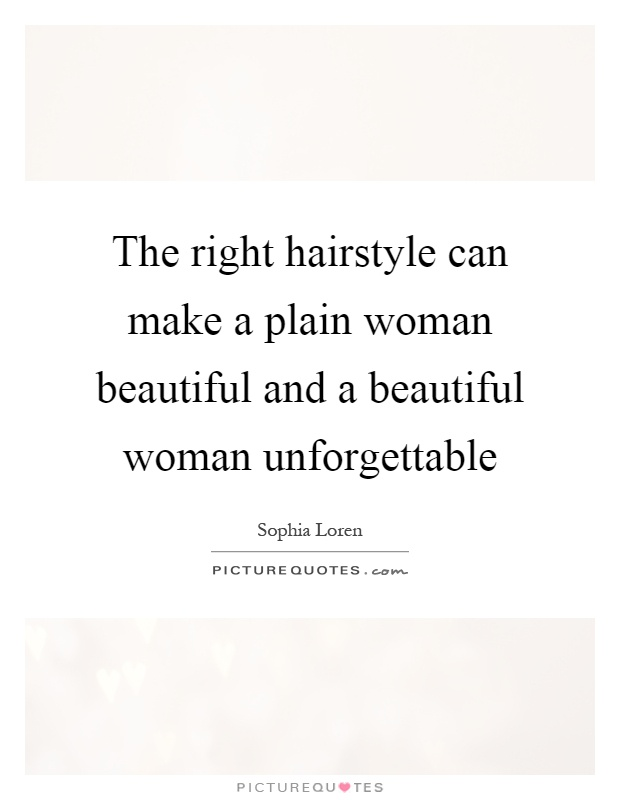 The right hairstyle can make a plain woman beautiful and a