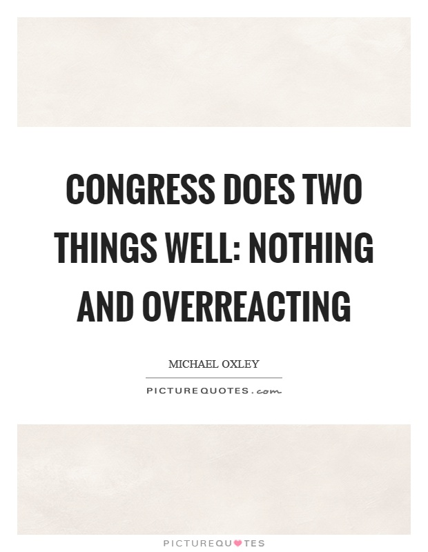Congress does two things well: nothing and overreacting Picture Quote #1
