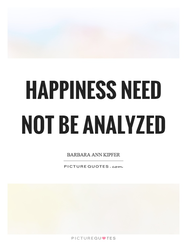 Happiness need not be analyzed Picture Quote #1