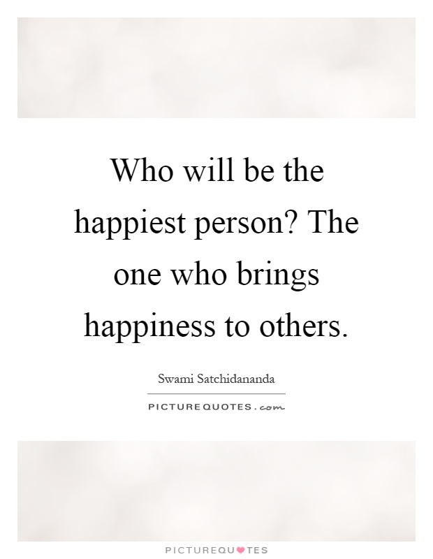 Who will be the happiest person? The one who brings happiness to others Picture Quote #1