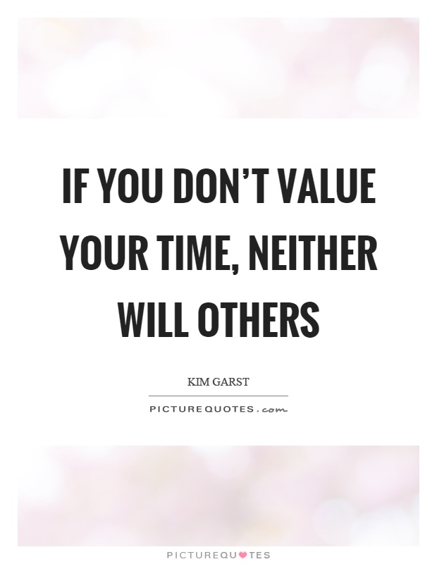 If you don't value your time, neither will others Picture Quote #1