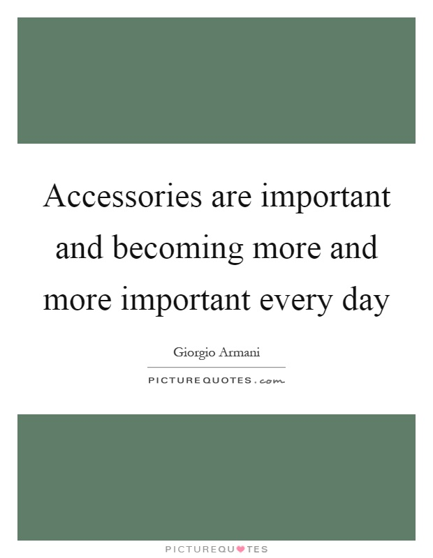 Accessories are important and becoming more and more important every day Picture Quote #1
