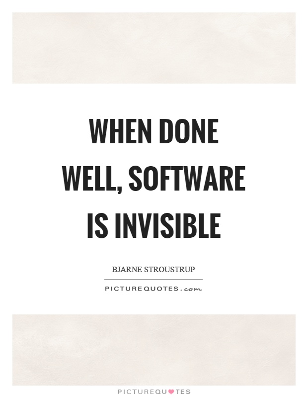When done well, software is invisible Picture Quote #1