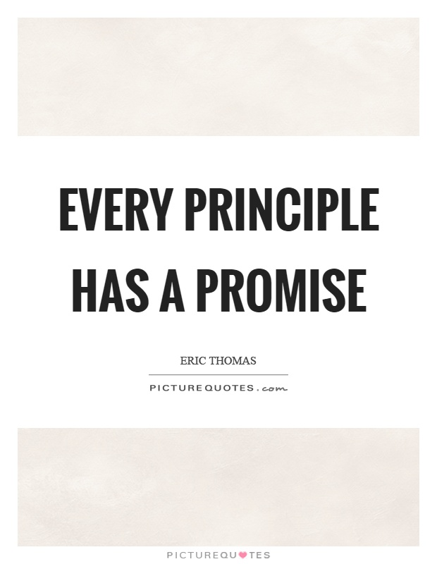 Every principle has a promise Picture Quote #1