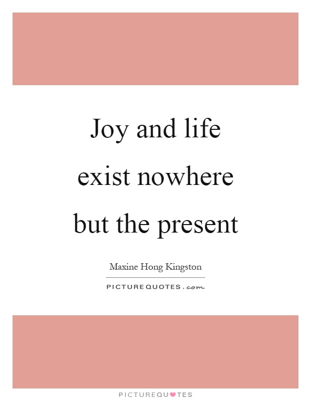 Joy and life exist nowhere but the present Picture Quote #1