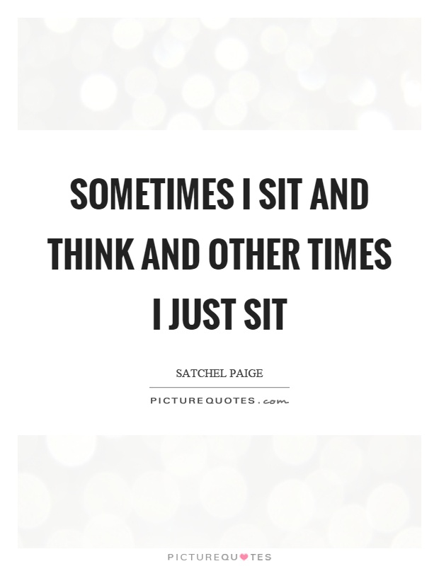 Sometimes I sit and think and other times I just sit Picture Quote #1