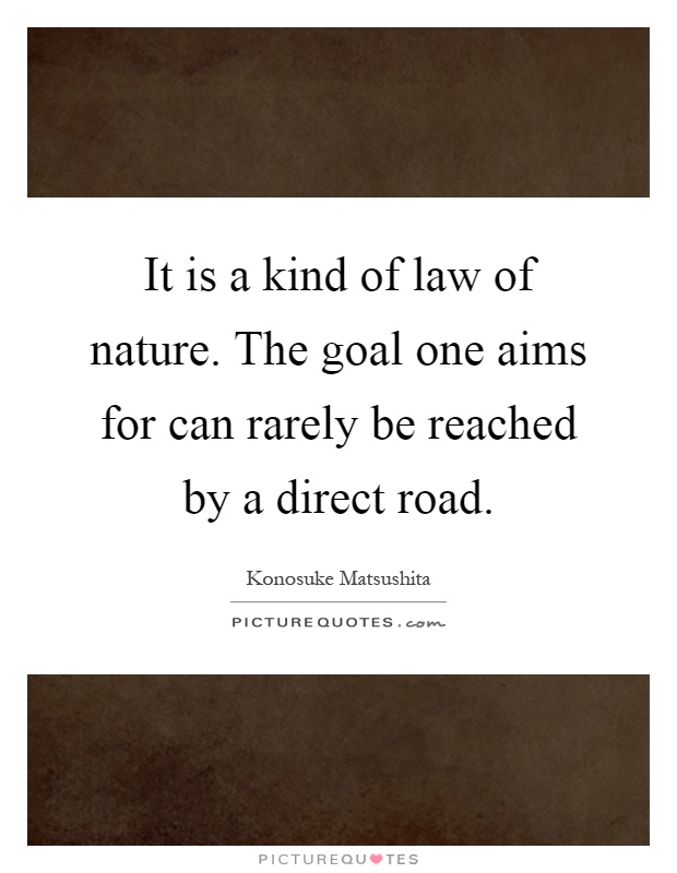 It is a kind of law of nature. The goal one aims for can rarely be reached by a direct road Picture Quote #1