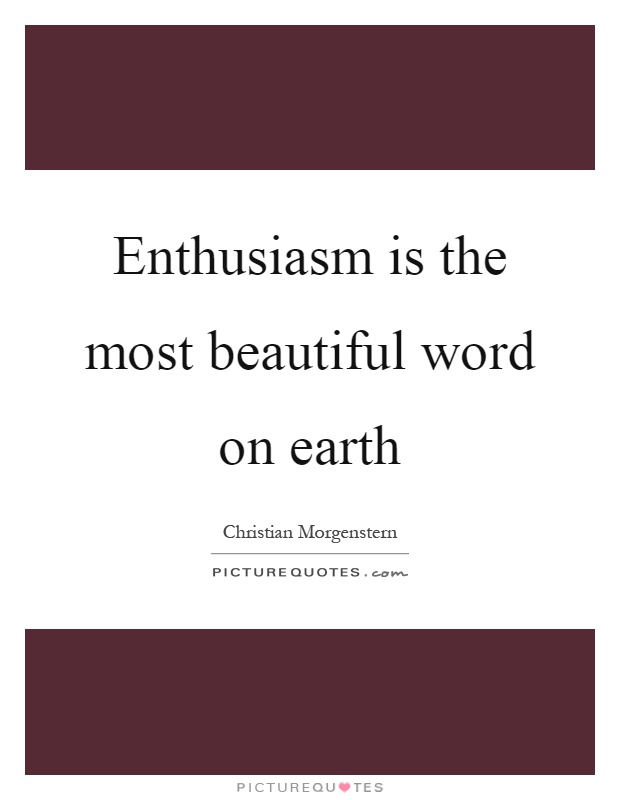 Enthusiasm is the most beautiful word on earth Picture Quote #1