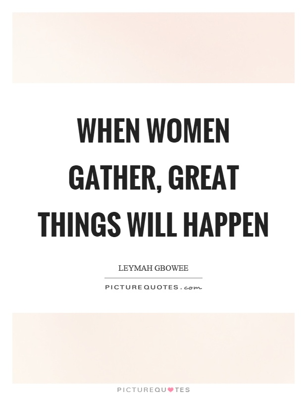 When women gather, great things will happen Picture Quote #1