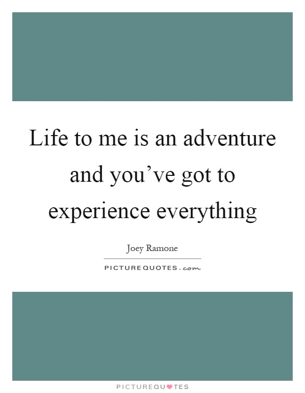 Life to me is an adventure and you've got to experience everything Picture Quote #1