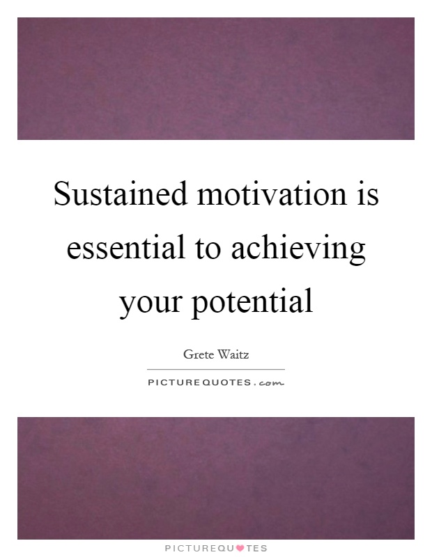 Sustained motivation is essential to achieving your potential Picture Quote #1