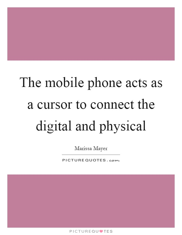 The mobile phone acts as a cursor to connect the digital and physical Picture Quote #1
