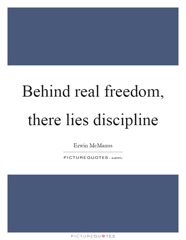 freedom without discipline The discipline dilemma without order there is chaos, without structure there  is instability, without discipline there is lack of personal growth discipline is so.
