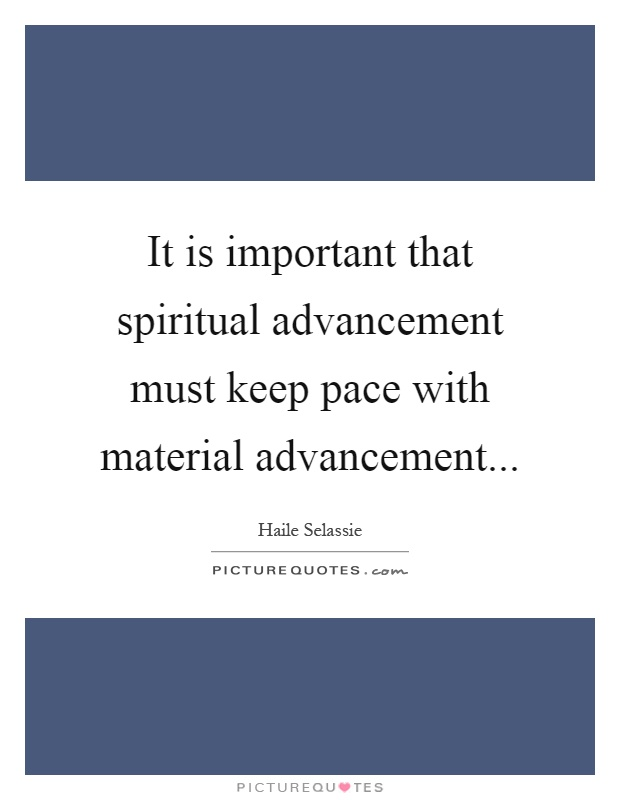 It is important that spiritual advancement must keep pace with material advancement Picture Quote #1