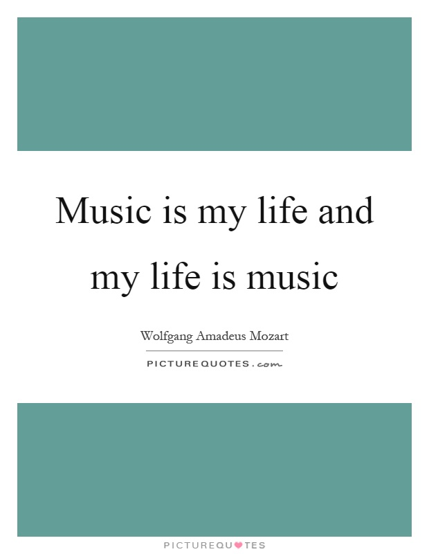 Music is my life and my life is music Picture Quote #1
