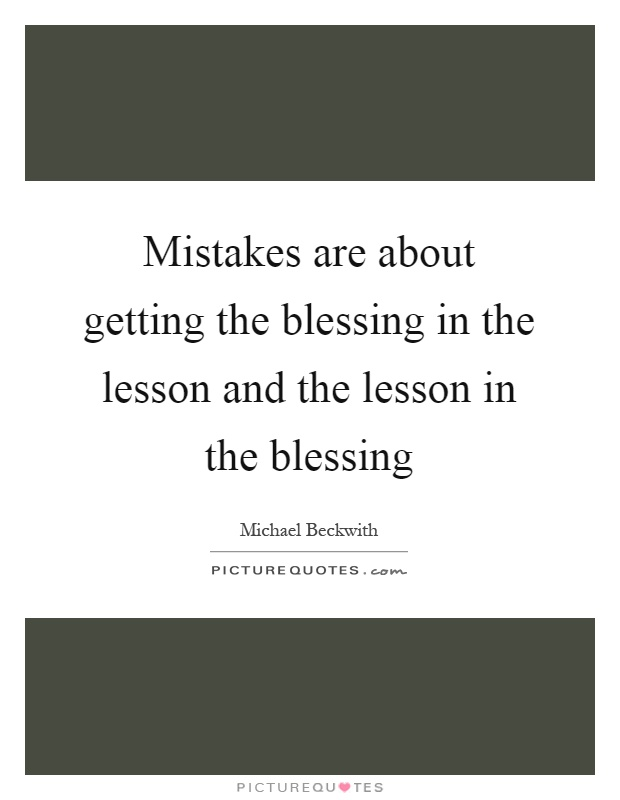 Mistakes are about getting the blessing in the lesson and the lesson in the blessing Picture Quote #1