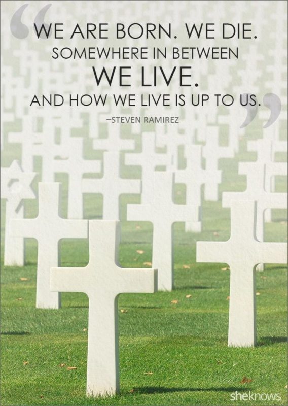 We are born. We die. Somewhere in between we live. And how we live is up to us Picture Quote #1