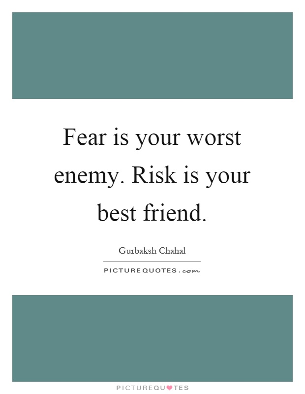 Fear is your worst enemy. Risk is your best friend Picture Quote #1
