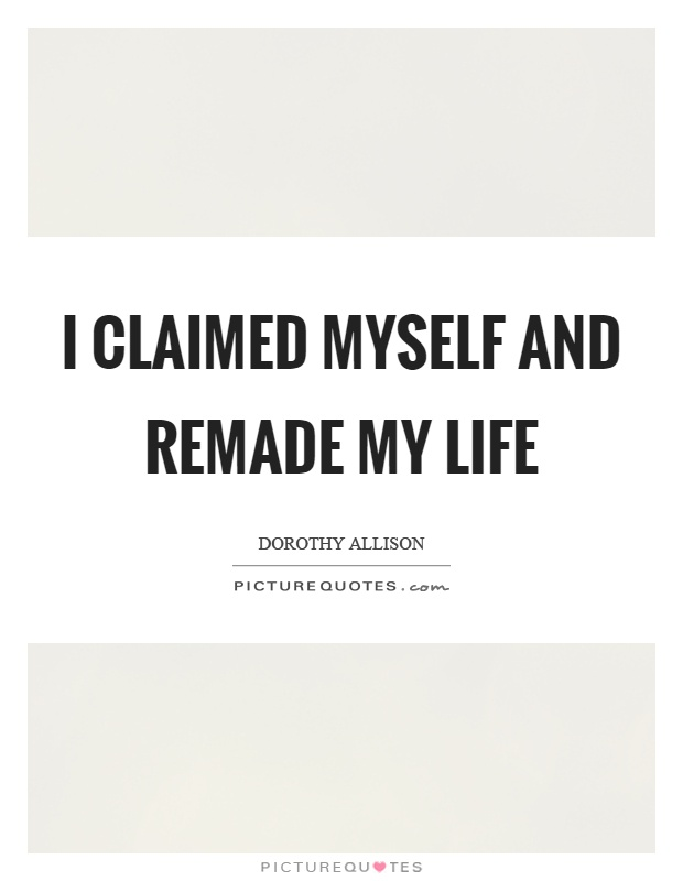 I claimed myself and remade my life Picture Quote #1