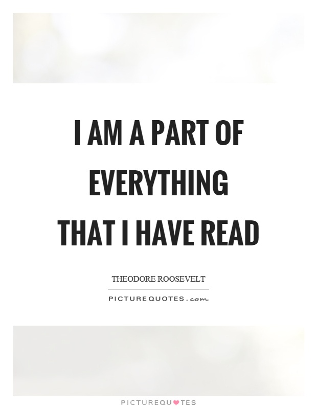 I am a part of everything that I have read Picture Quote #1