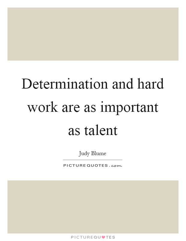Determination and hard work are as important as talent Picture Quote #1