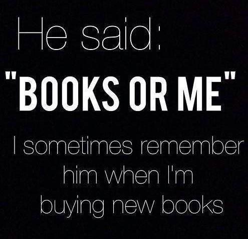 "He said: ""Books or Me."" I sometimes remember him when I'm buying new books Picture Quote #1"