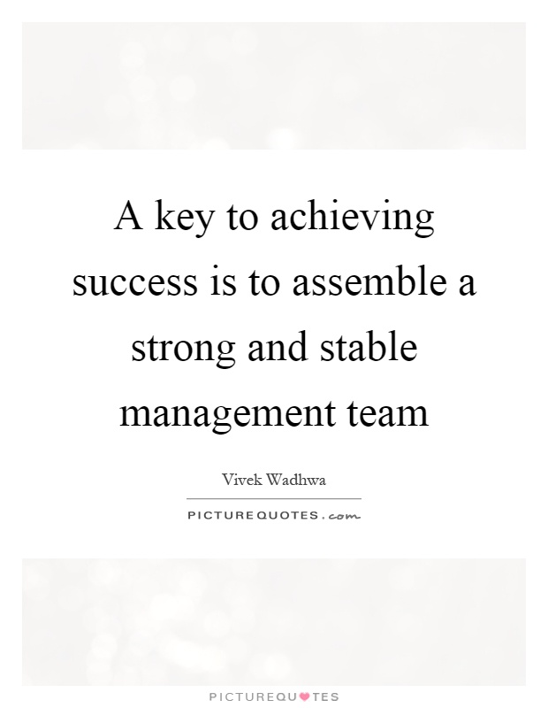 A key to achieving success is to assemble a strong and stable management team Picture Quote #1