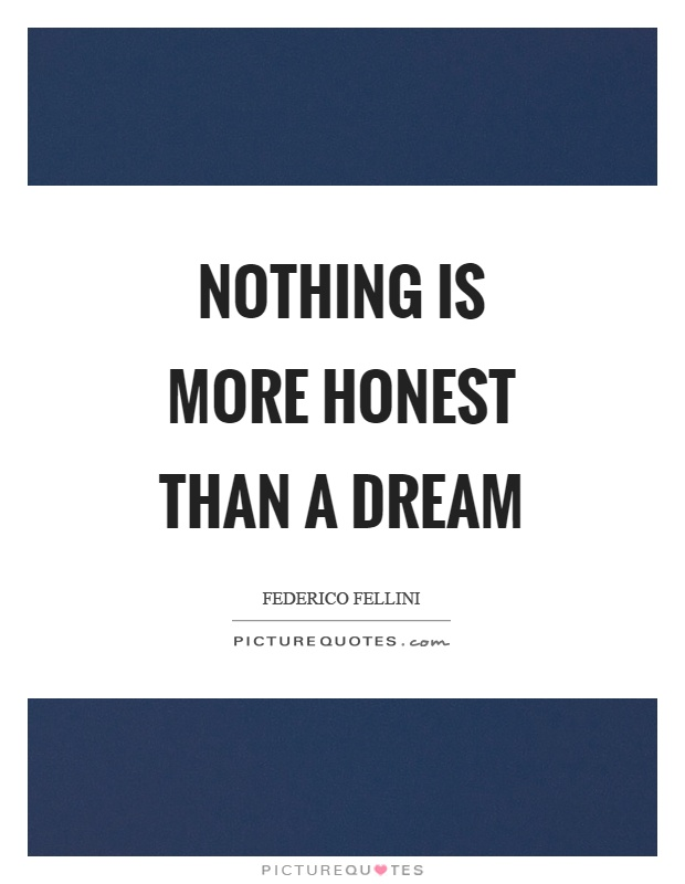 Nothing is more honest than a dream Picture Quote #1