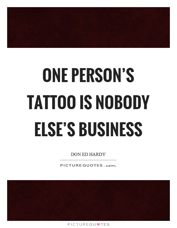 One person's tattoo is nobody else's business | Picture Quotes