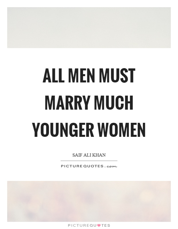 All men must marry much younger women Picture Quote #1