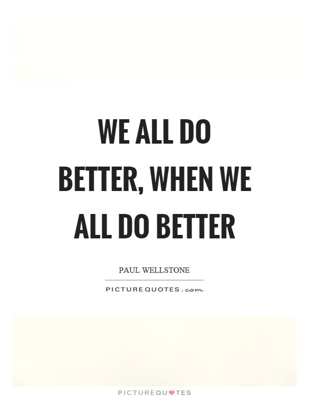 We all do better, when we all do better Picture Quote #1