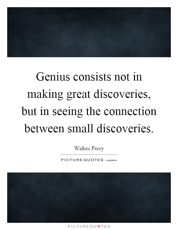 Genius consists not in making great discoveries, but in seeing the connection between small discoveries Picture Quote #1