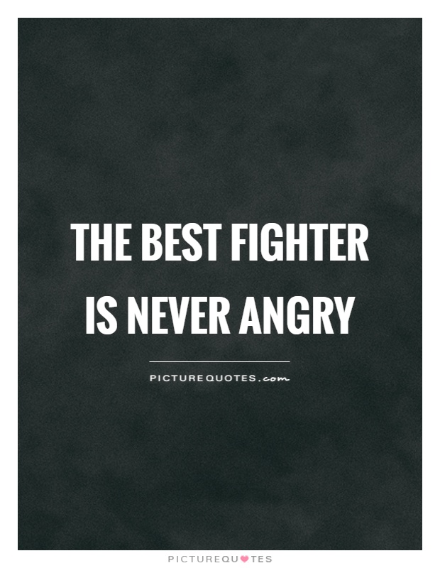 The best fighter is never angry Picture Quote #1