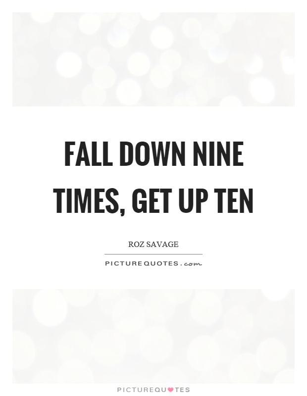 Fall down nine times, get up ten Picture Quote #1