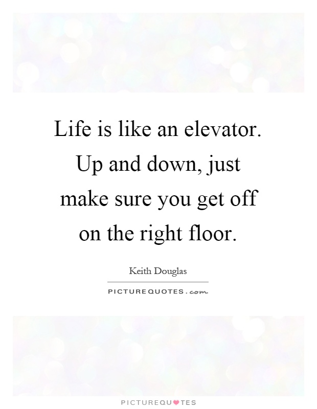 Life is like an elevator up and down just make sure you for Get off the floor lyrics