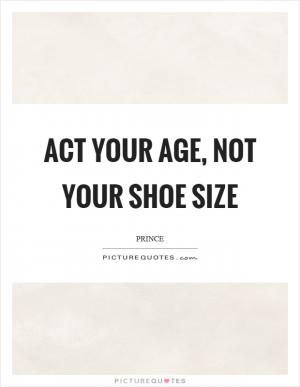 Act Your Age Not Your Shoe Size Movie Quote