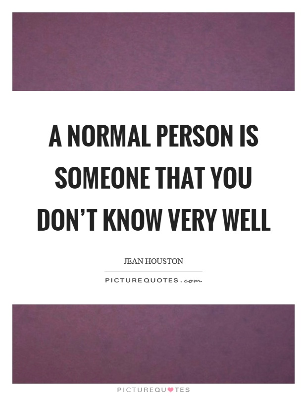 A normal person is someone that you don't know very well Picture Quote #1