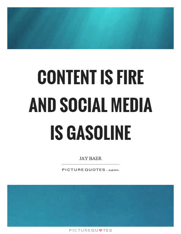 Content is fire and social media is gasoline Picture Quote #1