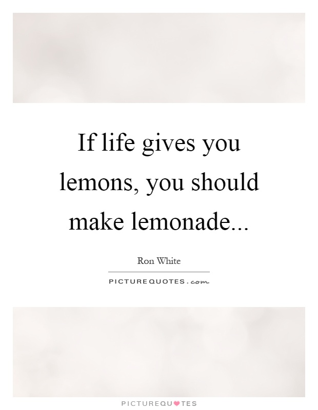 If life gives you lemons, you should make lemonade Picture Quote #1