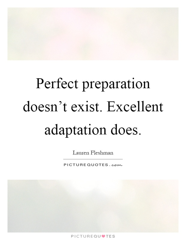 Perfect preparation doesn't exist. Excellent adaptation does Picture Quote #1