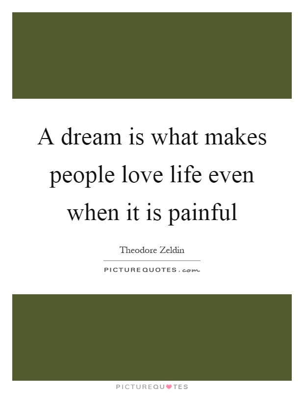 A dream is what makes people love life even when it is painful Picture Quote #1