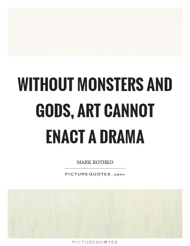 Without monsters and gods, art cannot enact a drama Picture Quote #1