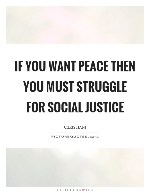 Social Justice Quotes If You Want Peace Then You Must Struggle For Social Justice .