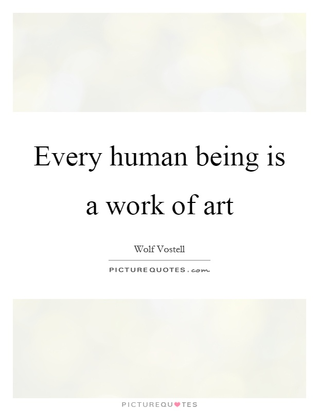 Every human being is a work of art Picture Quote #1