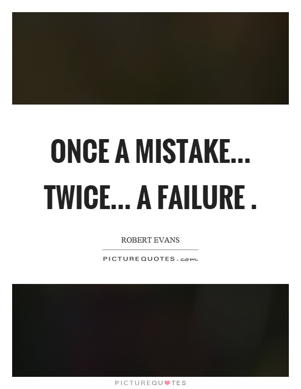 Once a mistake... Twice... A failure Picture Quote #1